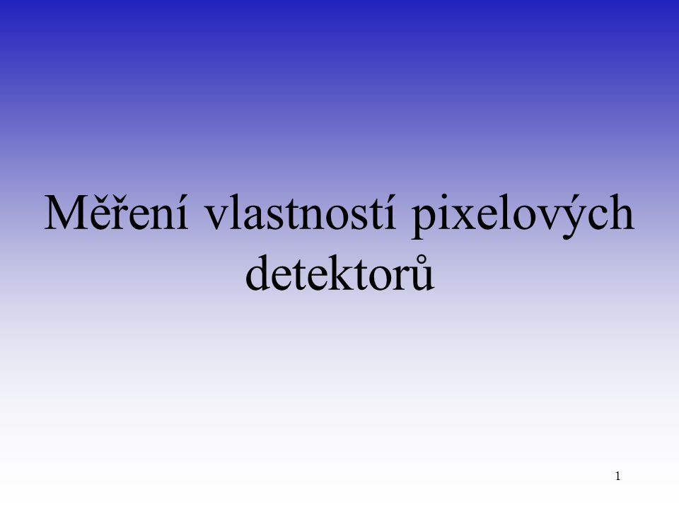 1 Měření vlastností pixelových detektorů