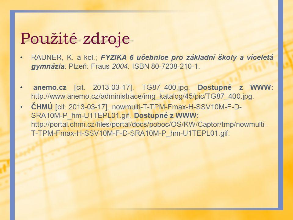 Použité zdroje RAUNER, K. a kol.; FYZIKA 6 učebnice pro základní školy a víceletá gymnázia. Plzeň: Fraus 2004. ISBN 80-7238-210-1. anemo.cz [cit. 2013