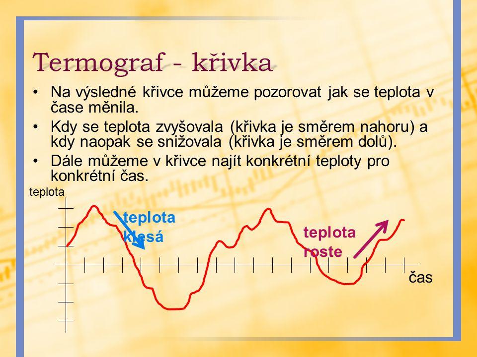 Termograf - křivka Na výsledné křivce můžeme pozorovat jak se teplota v čase měnila. Kdy se teplota zvyšovala (křivka je směrem nahoru) a kdy naopak s