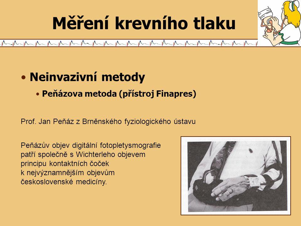Měření krevního tlaku Neinvazivní metody Peňázova metoda (přístroj Finapres) Prof. Jan Peňáz z Brněnského fyziologického ústavu Peňázův objev digitáln