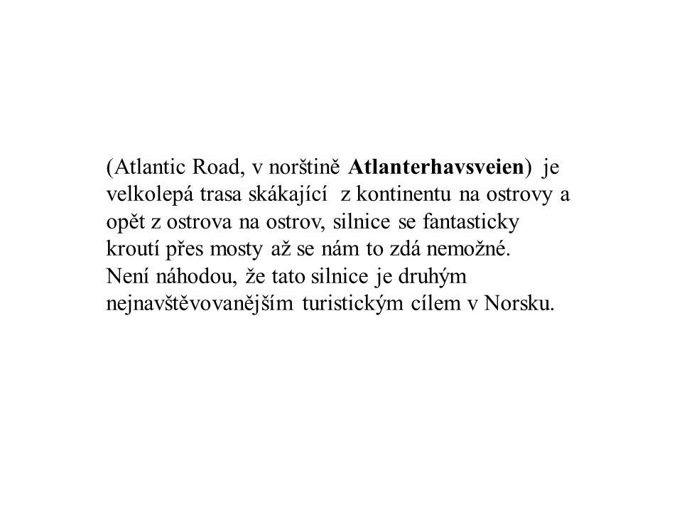 (Atlantic Road, v norštině Atlanterhavsveien) je velkolepá trasa skákající z kontinentu na ostrovy a opět z ostrova na ostrov, silnice se fantasticky kroutí přes mosty až se nám to zdá nemožné.