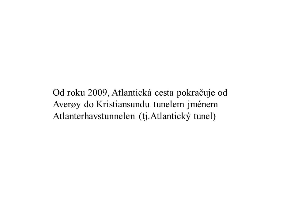 Od roku 2009, Atlantická cesta pokračuje od Averøy do Kristiansundu tunelem jménem Atlanterhavstunnelen (tj.Atlantický tunel)