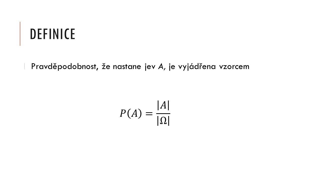 Pravděpodobnost, že nastane jev A, je vyjádřena vzorcem