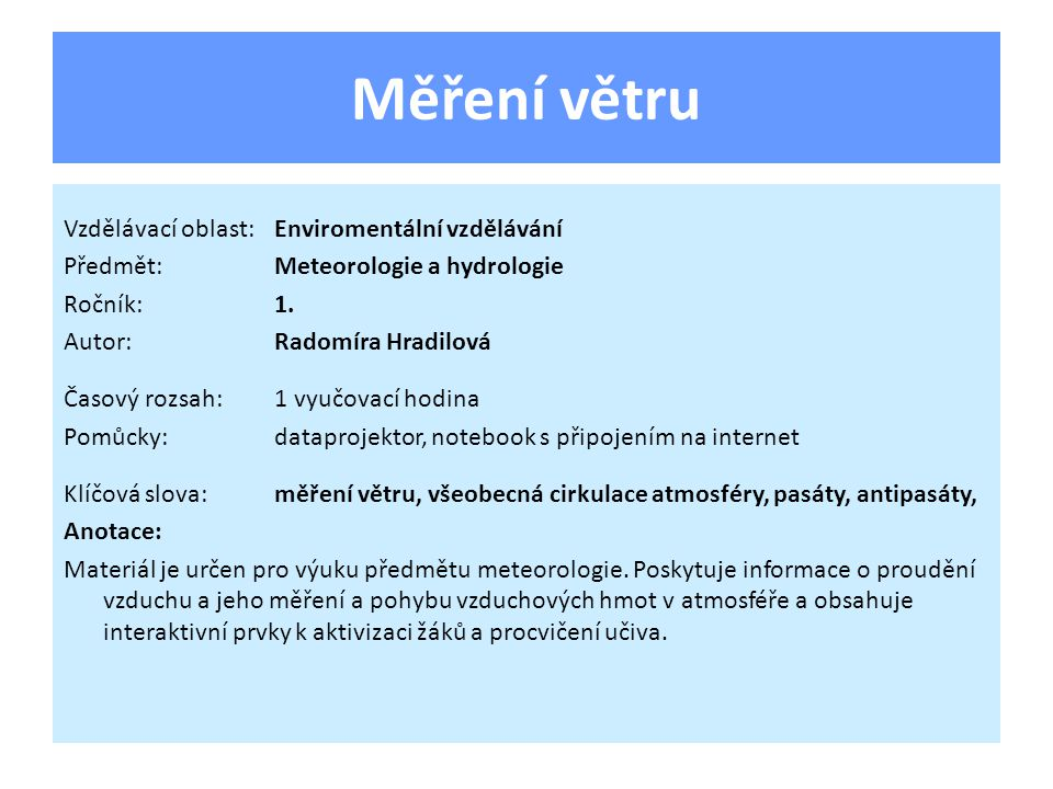 Měření větru Vzdělávací oblast:Enviromentální vzdělávání Předmět:Meteorologie a hydrologie Ročník:1.