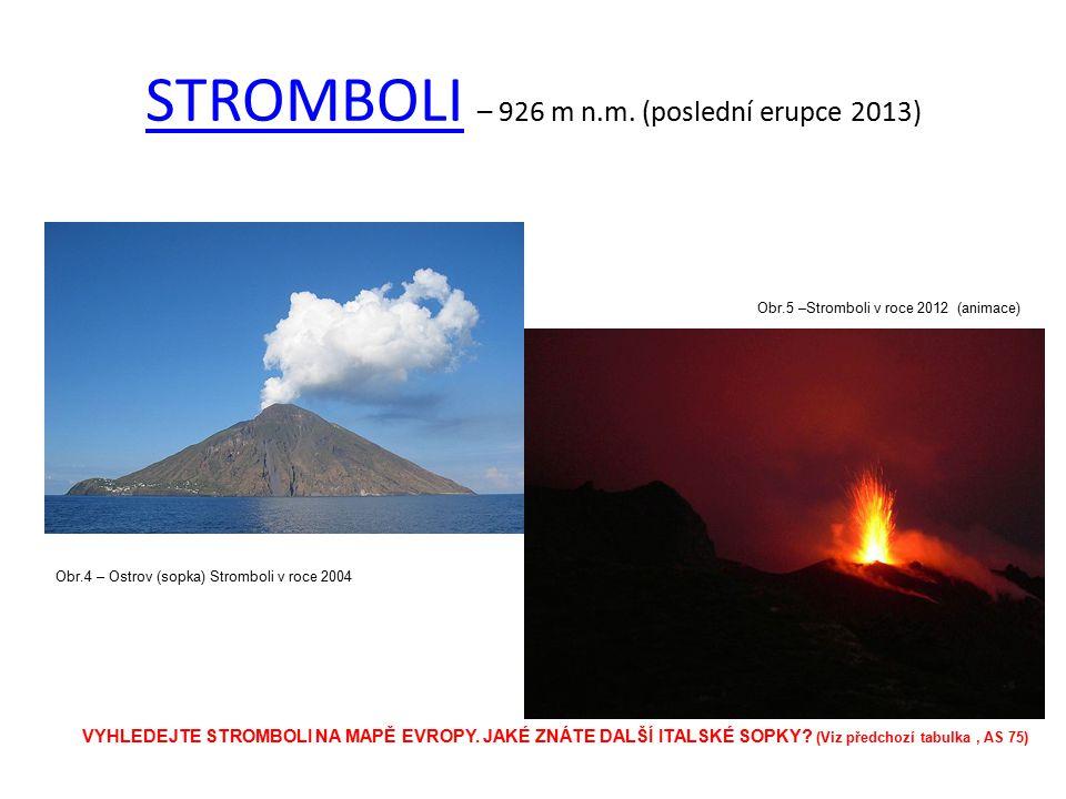 STROMBOLISTROMBOLI – 926 m n.m. (poslední erupce 2013) Obr.4 – Ostrov (sopka) Stromboli v roce 2004 Obr.5 –Stromboli v roce 2012 (animace) VYHLEDEJTE