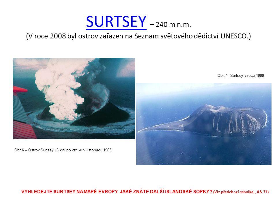 SURTSEYSURTSEY – 240 m n.m. (V roce 2008 byl ostrov zařazen na Seznam světového dědictví UNESCO.) Obr.6 – Ostrov Surtsey 16 dní po vzniku v listopadu
