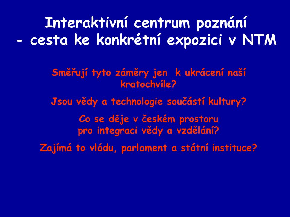 Interaktivní centrum poznání - cesta ke konkrétní expozici v NTM Směřují tyto záměry jen k ukrácení naší kratochvíle.