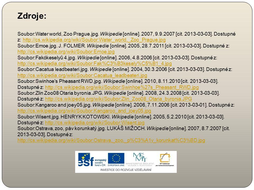 Zdroje: Soubor:Water world, Zoo Prague.jpg. Wikipedie [online]. 2007, 9.9.2007 [cit. 2013-03-03]. Dostupné z: http://cs.wikipedia.org/wiki/Soubor:Wate