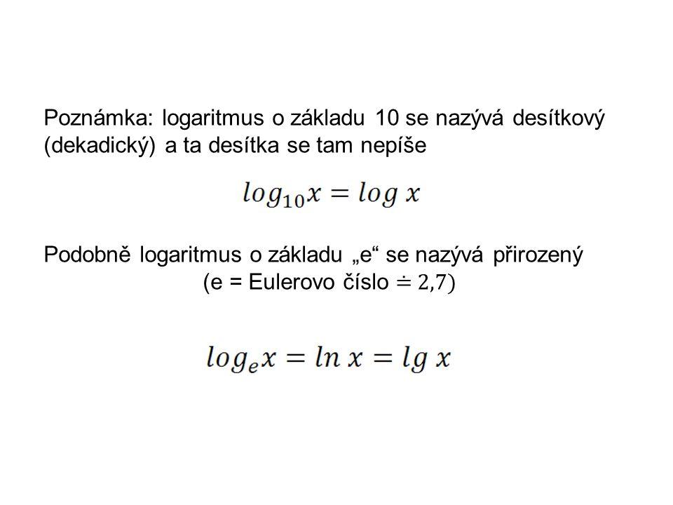 """Poznámka: logaritmus o základu 10 se nazývá desítkový (dekadický) a ta desítka se tam nepíše Podobně logaritmus o základu """"e"""" se nazývá přirozený (e ="""