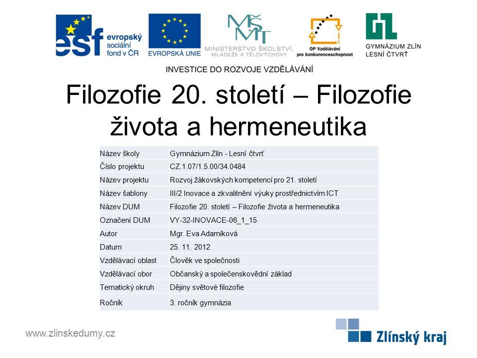 Filozofie 20. století – Filozofie života a hermeneutika www.zlinskedumy.cz Název školyGymnázium Zlín - Lesní čtvrť Číslo projektuCZ.1.07/1.5.00/34.048