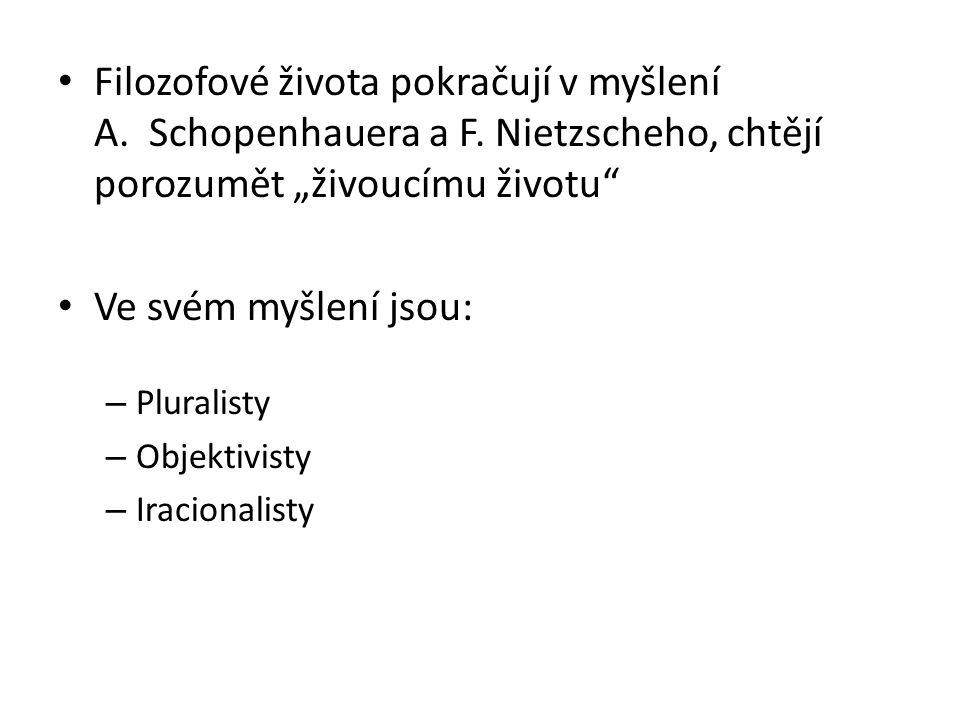 """Filozofové života pokračují v myšlení A. Schopenhauera a F. Nietzscheho, chtějí porozumět """"živoucímu životu"""" Ve svém myšlení jsou: – Pluralisty – Obje"""
