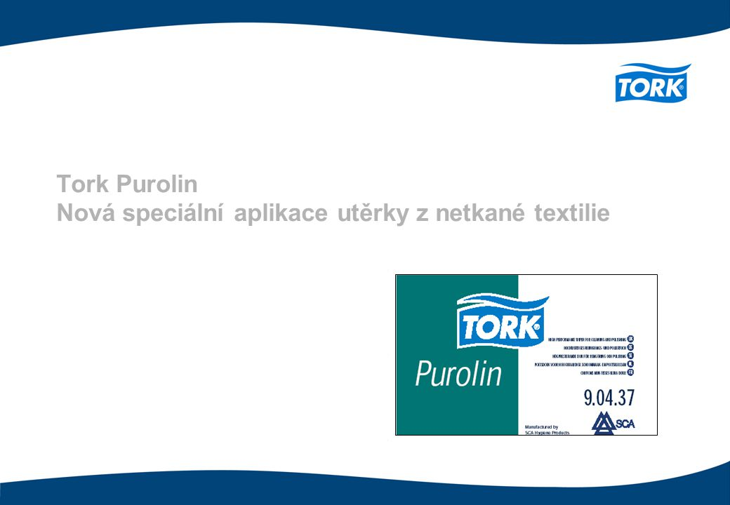 Tork Purolin – umístění výrobku Utěrky pro speciální aplikace VELMI NÁROČNÉ ČIŠTĚNÍ Tork Purolin Tork 606 LEŠTĚNÍ Tork Purolin Tork 909 Tork Purolin se dá charakterizovat jako utěrka z netkané textilie s použitím pro speciální aplikace Tork Purolin je netkaný textil v té nejvyšší kvalitě Tork Purolin je výborné použít pro: - Čištění s velmi náročnými požadavky - Leštění a voskování - Práci s vodou