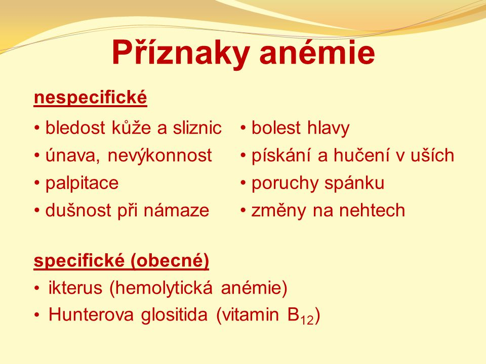 Anémie z nedostatku kyseliny listové megaloblastická anémie dělení buněk a syntéza histidinu, purinů, cholinu 200 – 400 µg listová zelenina, brokolice, květák, játra, ořechy těhotné a kojící, alkoholici, kuřáci