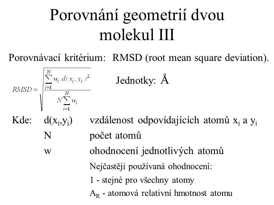 Porovnání geometrií dvou molekul III Porovnávací kritérium: RMSD (root mean square deviation). Kde: d(x i,y i )vzdálenost odpovídajících atomů x i a y