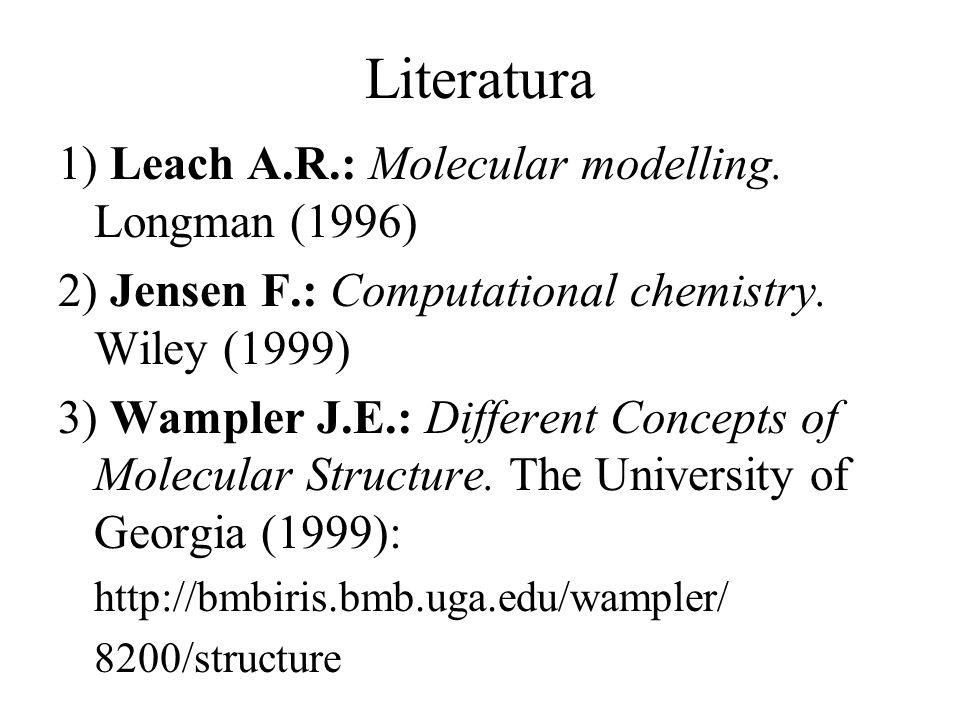 Literatura 1) Leach A.R.: Molecular modelling. Longman (1996) 2) Jensen F.: Computational chemistry. Wiley (1999) 3) Wampler J.E.: Different Concepts