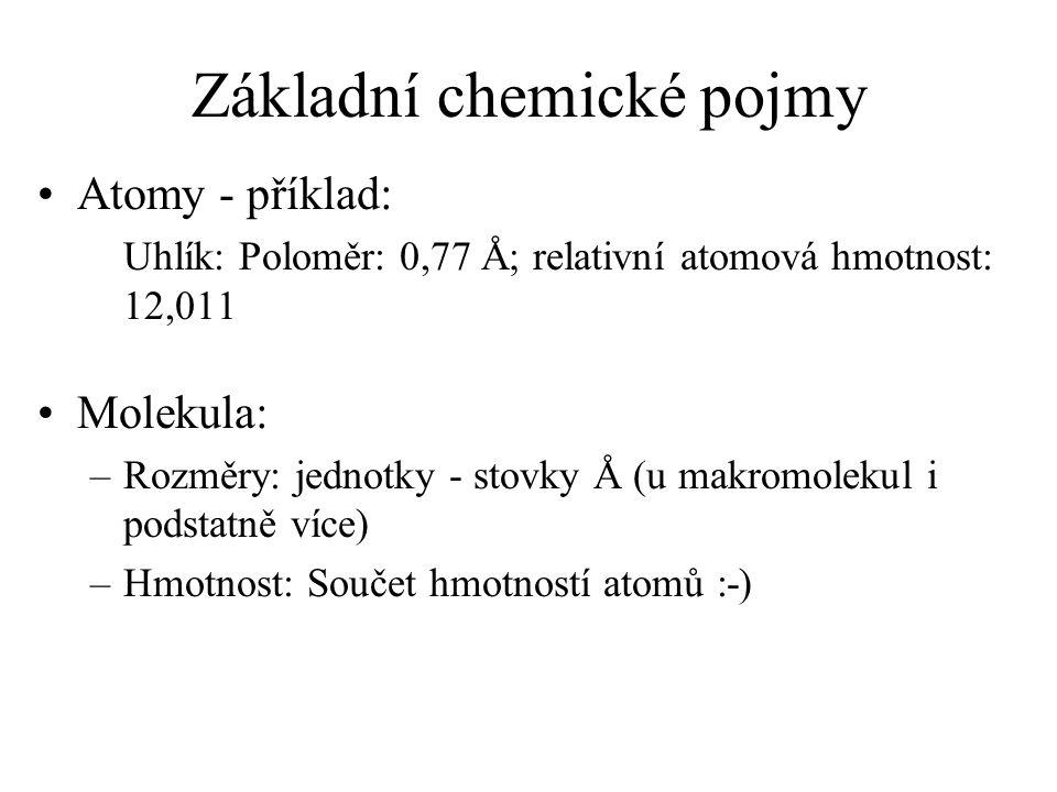 Základní chemické pojmy Atomy - příklad: Uhlík: Poloměr: 0,77 Å; relativní atomová hmotnost: 12,011 Molekula: –Rozměry: jednotky - stovky Å (u makromo