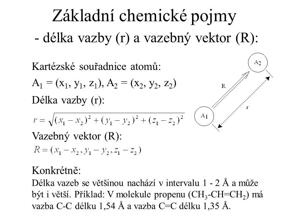 Základní chemické pojmy - délka vazby (r) a vazebný vektor (R): Kartézské souřadnice atomů: A 1 = (x 1, y 1, z 1 ), A 2 = (x 2, y 2, z 2 ) Délka vazby