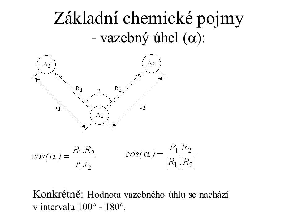 Základní chemické pojmy - vazebný úhel (  ): Konkrétně: Hodnota vazebného úhlu se nachází v intervalu 100° - 180°.
