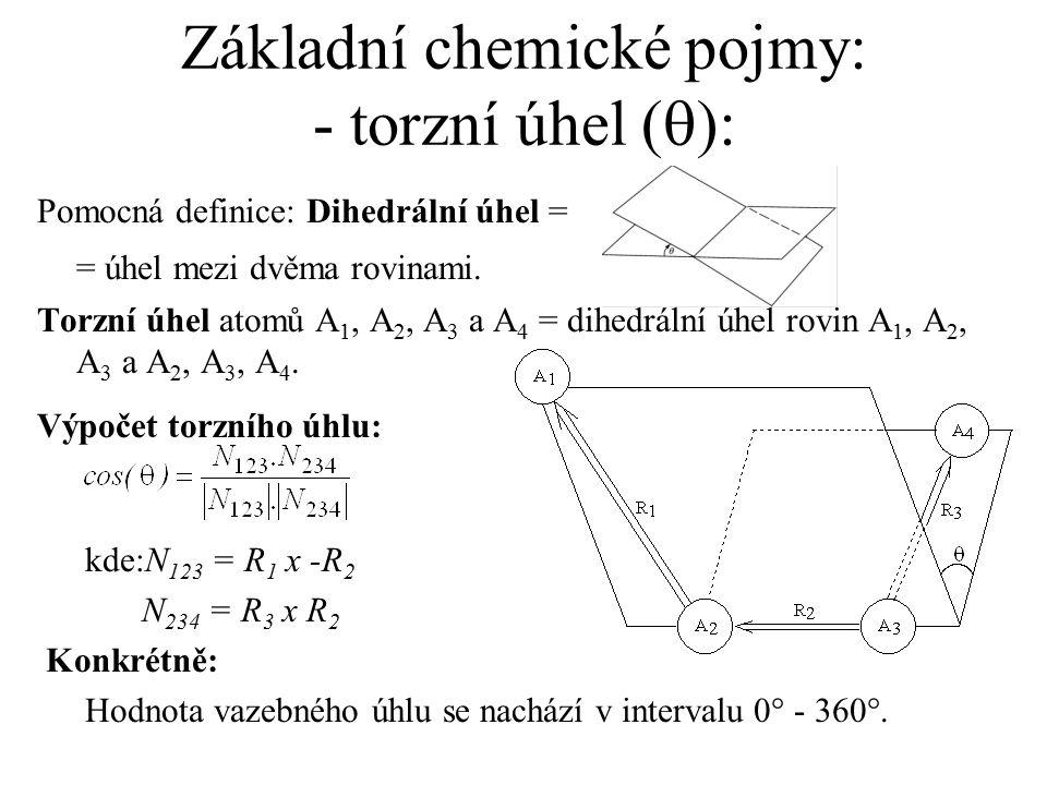 Základní chemické pojmy: - torzní úhel (  ): Pomocná definice: Dihedrální úhel = = úhel mezi dvěma rovinami. Torzní úhel atomů A 1, A 2, A 3 a A 4 =