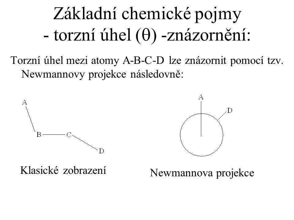 Základní chemické pojmy - torzní úhel (  ) -znázornění: Torzní úhel mezi atomy A-B-C-D lze znázornit pomocí tzv. Newmannovy projekce následovně: Klas