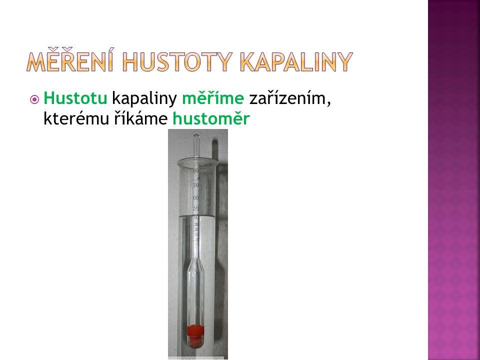  Hustotu kapaliny měříme zařízením, kterému říkáme hustoměr