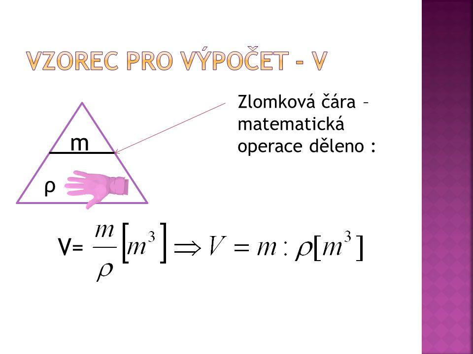 m ρ ∙ V V= Zlomková čára – matematická operace děleno :