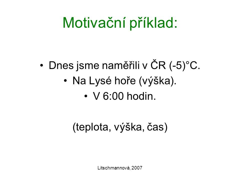 Litschmannová, 2007 Motivační příklad: Dnes jsme naměřili v ČR (-5)°C.