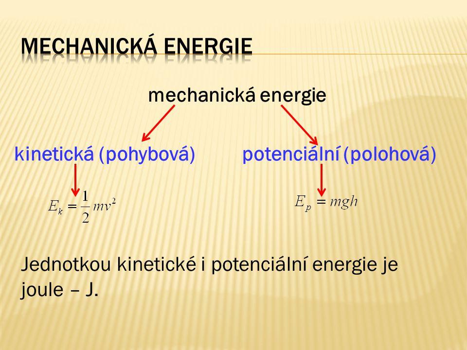 mechanická energie Jednotkou kinetické i potenciální energie je joule – J. kinetická (pohybová)potenciální (polohová)