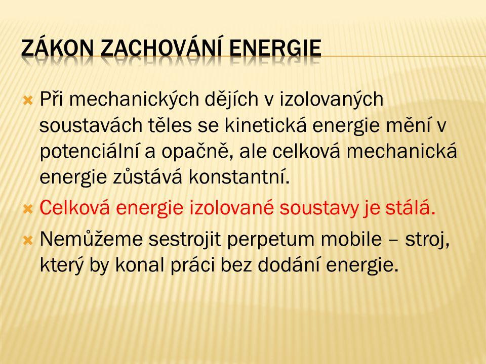 PPři mechanických dějích v izolovaných soustavách těles se kinetická energie mění v potenciální a opačně, ale celková mechanická energie zůstává kon