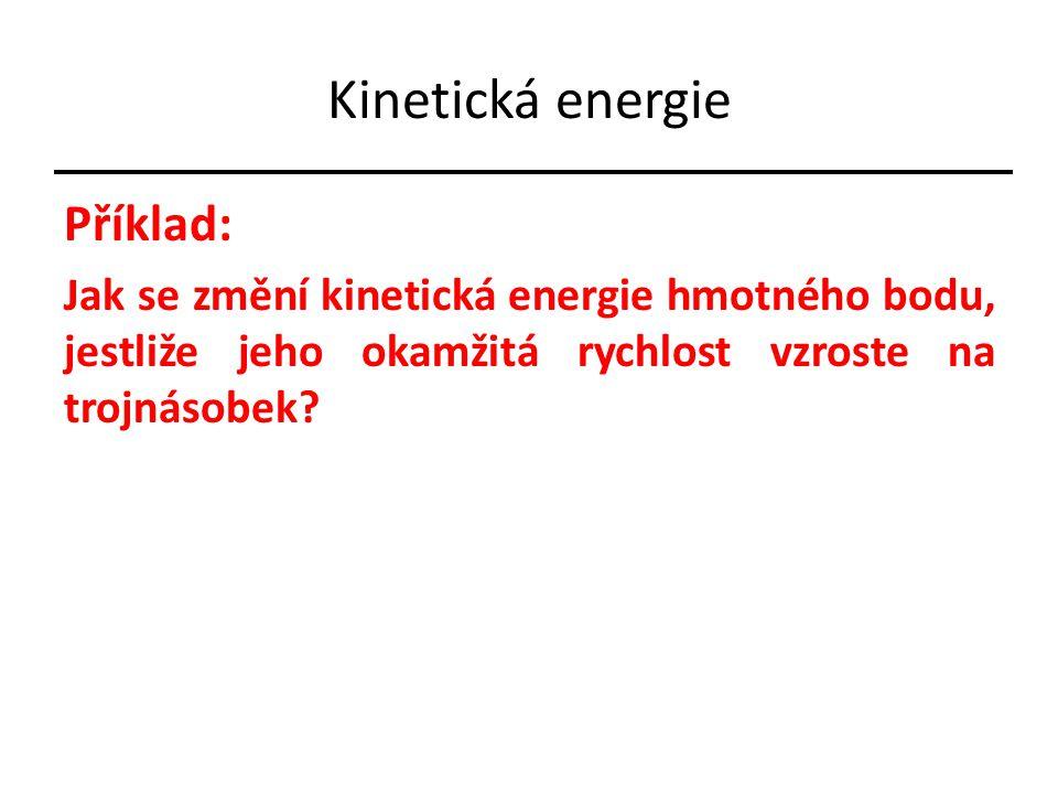 Příklad: Jak se změní kinetická energie hmotného bodu, jestliže jeho okamžitá rychlost vzroste na trojnásobek