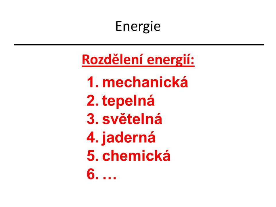 Energie Rozdělení energií: 1.mechanická 2.tepelná 3.světelná 4.jaderná 5.chemická 6.…