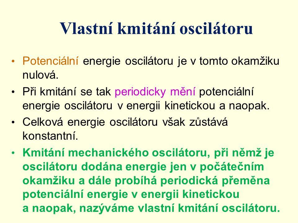 Vlastní kmitání oscilátoru Potenciální energie oscilátoru je v tomto okamžiku nulová. Při kmitání se tak periodicky mění potenciální energie oscilátor