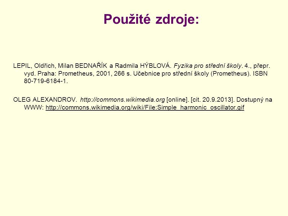 Použité zdroje: LEPIL, Oldřich, Milan BEDNAŘÍK a Radmila HÝBLOVÁ. Fyzika pro střední školy. 4., přepr. vyd. Praha: Prometheus, 2001, 266 s. Učebnice p