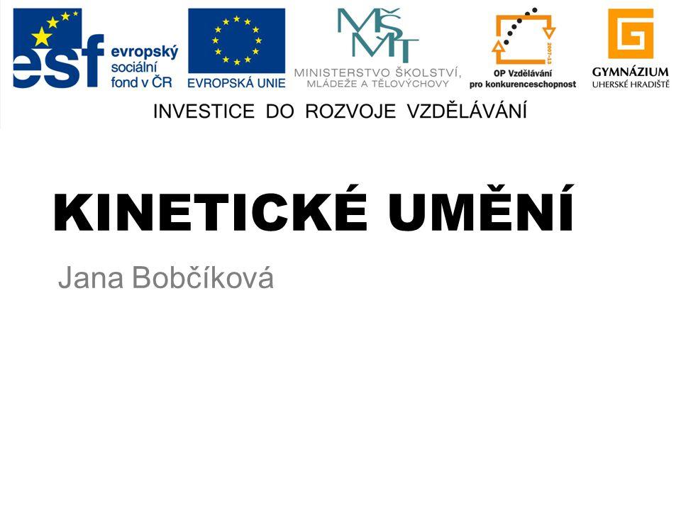 KINETICKÉ UMĚNÍ Jana Bobčíková
