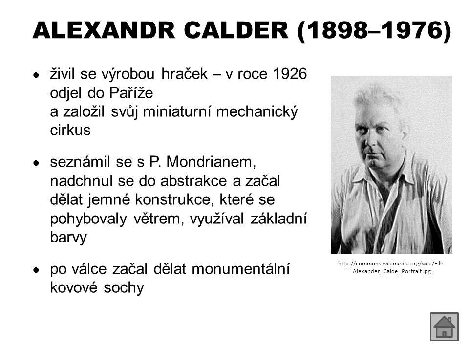 ALEXANDR CALDER (1898–1976) ● živil se výrobou hraček – v roce 1926 odjel do Paříže a založil svůj miniaturní mechanický cirkus ● seznámil se s P. Mon