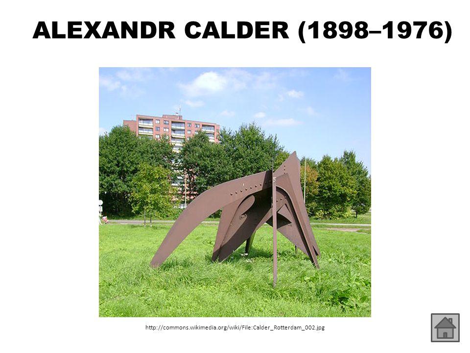 ALEXANDR CALDER (1898–1976) ● ukázky dalších děl: – http://www.wikipaintings.org/en/alexander-calder/mode/all- paintings http://www.wikipaintings.org/en/alexander-calder/mode/all- paintings