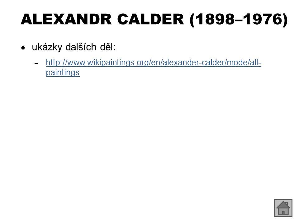 ALEXANDR CALDER (1898–1976) ● ukázky dalších děl: – http://www.wikipaintings.org/en/alexander-calder/mode/all- paintings http://www.wikipaintings.org/