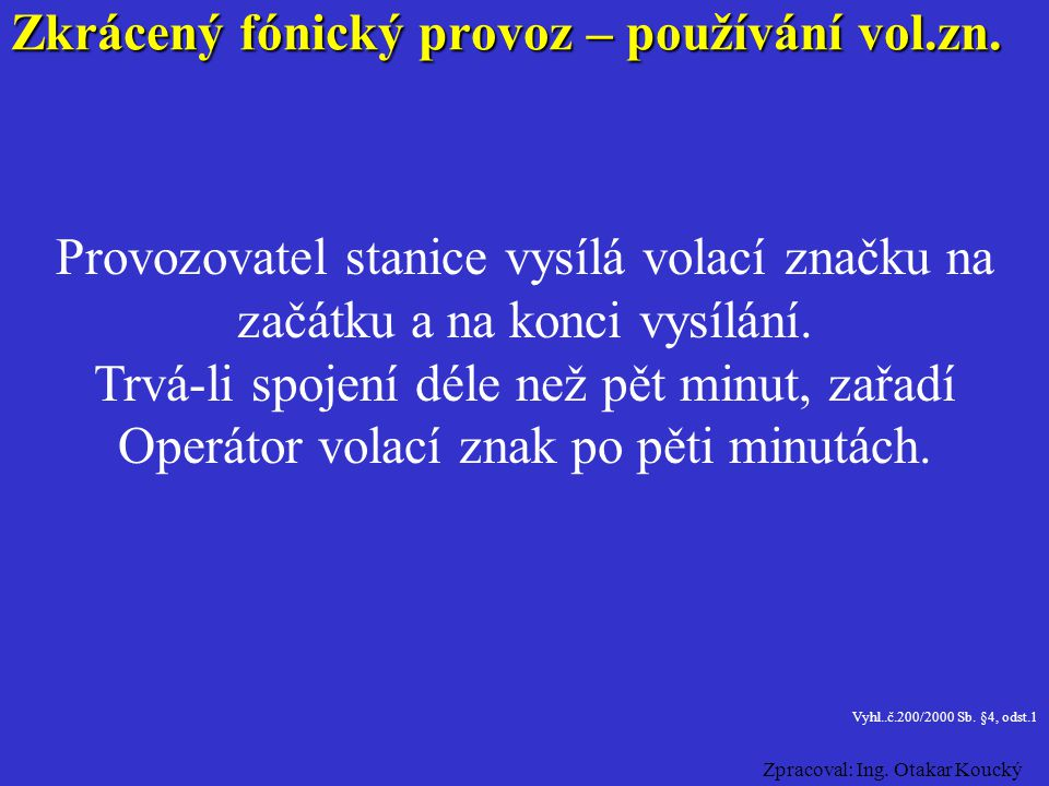 Zkrácený fónický provoz – volací znak Provozovatelé stanic používají při vysílání volací značky. Volací značka je poznávací označení stanice, která má