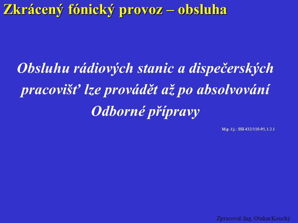 Zpracoval: Ing. Otakar Koucký Zkrácený fónický provoz – Index Pro identifikaci se v rádiové síti používá k volacímu znaku index. Index je poslední tro