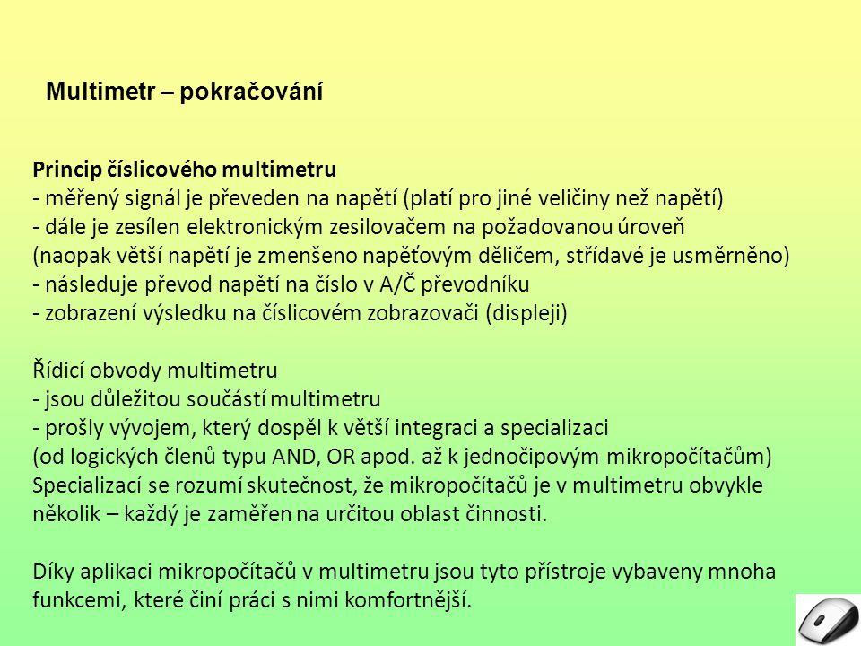 Princip číslicového multimetru - měřený signál je převeden na napětí (platí pro jiné veličiny než napětí) - dále je zesílen elektronickým zesilovačem
