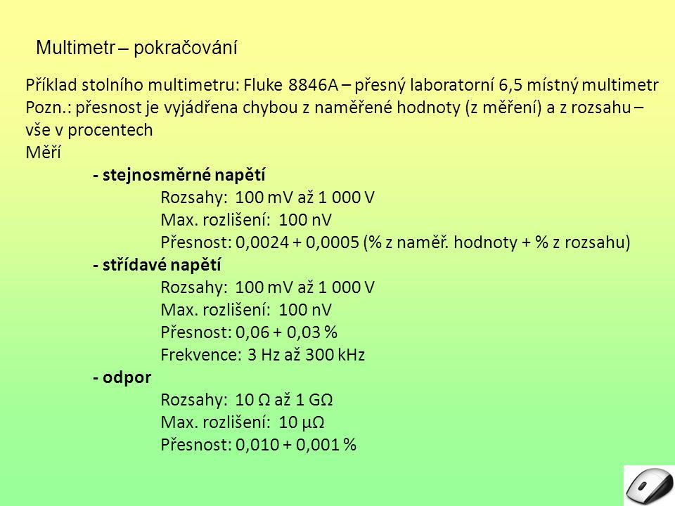 Příklad stolního multimetru: Fluke 8846A – přesný laboratorní 6,5 místný multimetr Pozn.: přesnost je vyjádřena chybou z naměřené hodnoty (z měření) a z rozsahu – vše v procentech Měří - stejnosměrné napětí Rozsahy: 100 mV až 1 000 V Max.