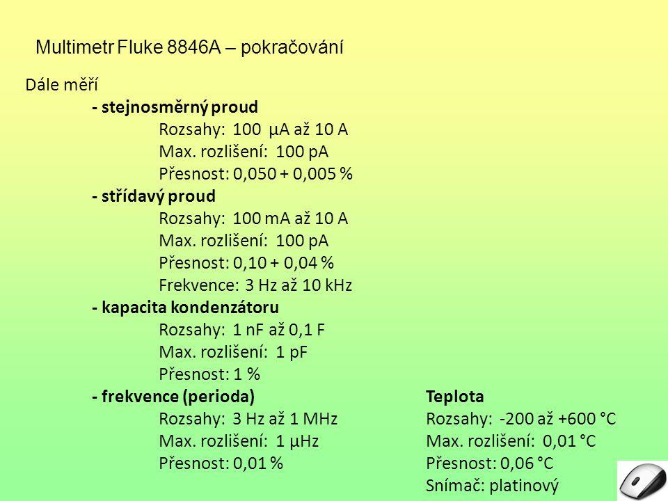 Dále měří - stejnosměrný proud Rozsahy: 100 µA až 10 A Max. rozlišení: 100 pA Přesnost: 0,050 + 0,005 % - střídavý proud Rozsahy: 100 mA až 10 A Max.