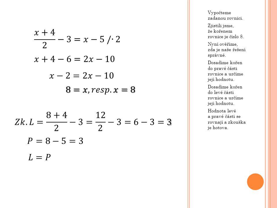 Vypočteme zadanou rovnici. Zjistili jsme, že kořenem rovnice je číslo 8. Nyní ověříme, zda je naše řešení správné. Dosadíme kořen do pravé části rovni