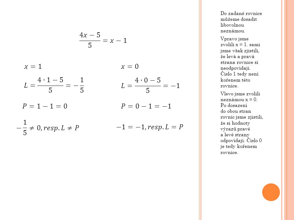 Do zadané rovnice můžeme dosadit libovolnou neznámou. Vpravo jsme zvolili x = 1. sami jsme však zjistili, že levá a pravá strana rovnice si neodpovída