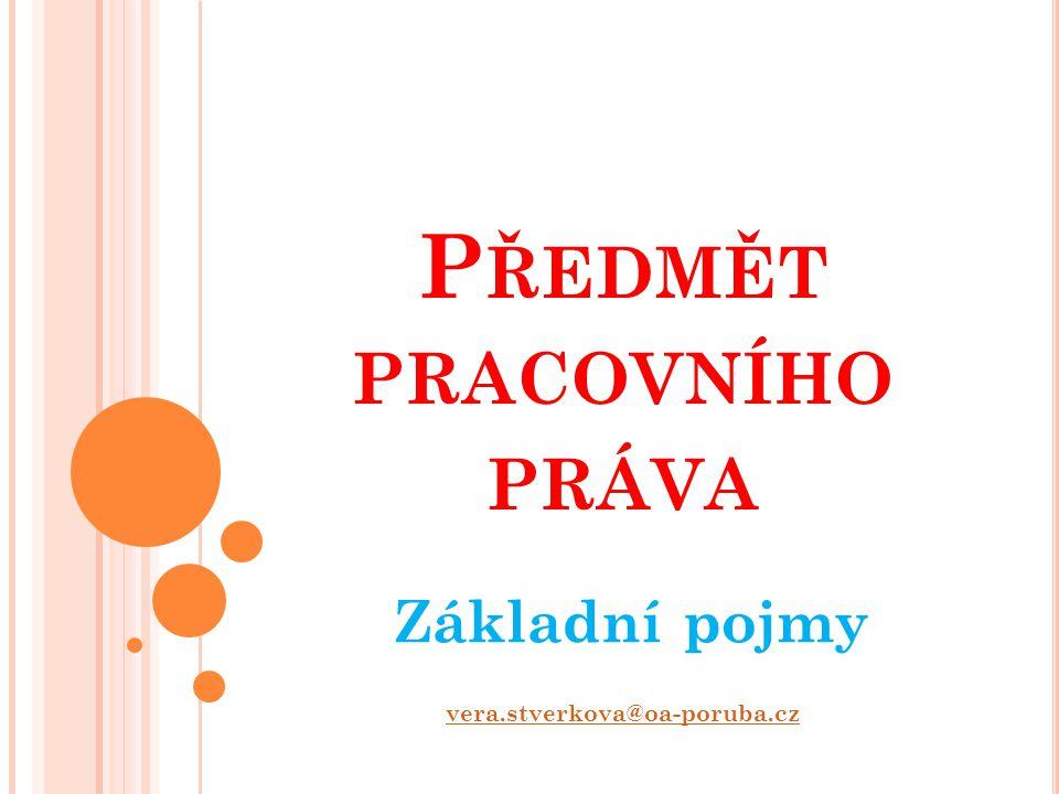 P ŘEDMĚT PRACOVNÍHO PRÁVA Základní pojmy vera.stverkova@oa-poruba.cz
