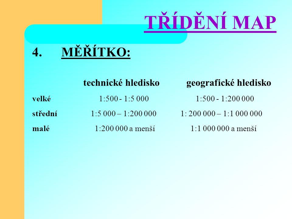 4. MĚŘÍTKO: technické hledisko geografické hledisko velké 1:500 - 1:5 000 1:500 - 1:200 000 střední1:5 000 – 1:200 000 1: 200 000 – 1:1 000 000 malé 1