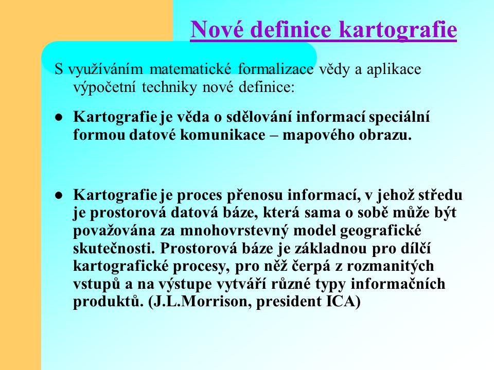 Nové definice kartografie S využíváním matematické formalizace vědy a aplikace výpočetní techniky nové definice: Kartografie je věda o sdělování infor