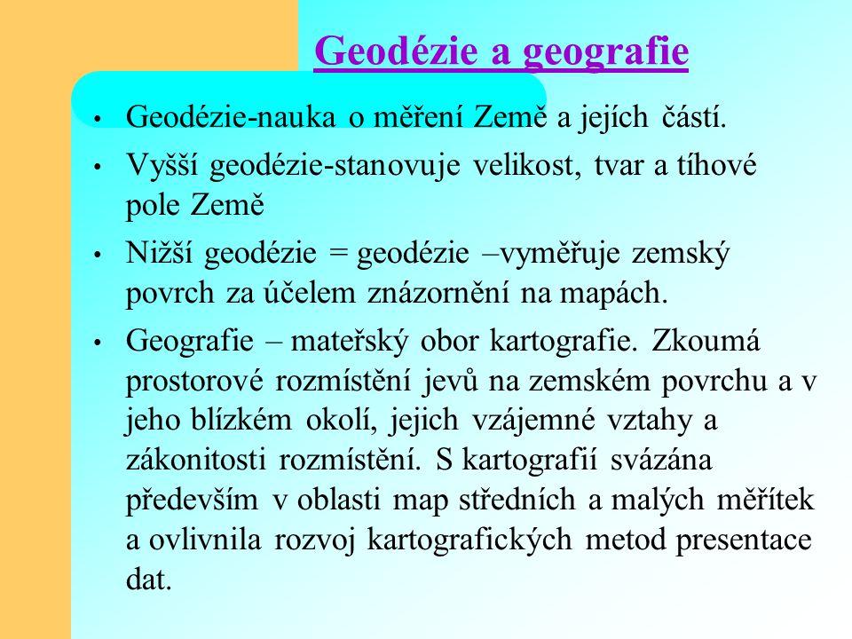 Geodézie a geografie Geodézie-nauka o měření Země a jejích částí. Vyšší geodézie-stanovuje velikost, tvar a tíhové pole Země Nižší geodézie = geodézie