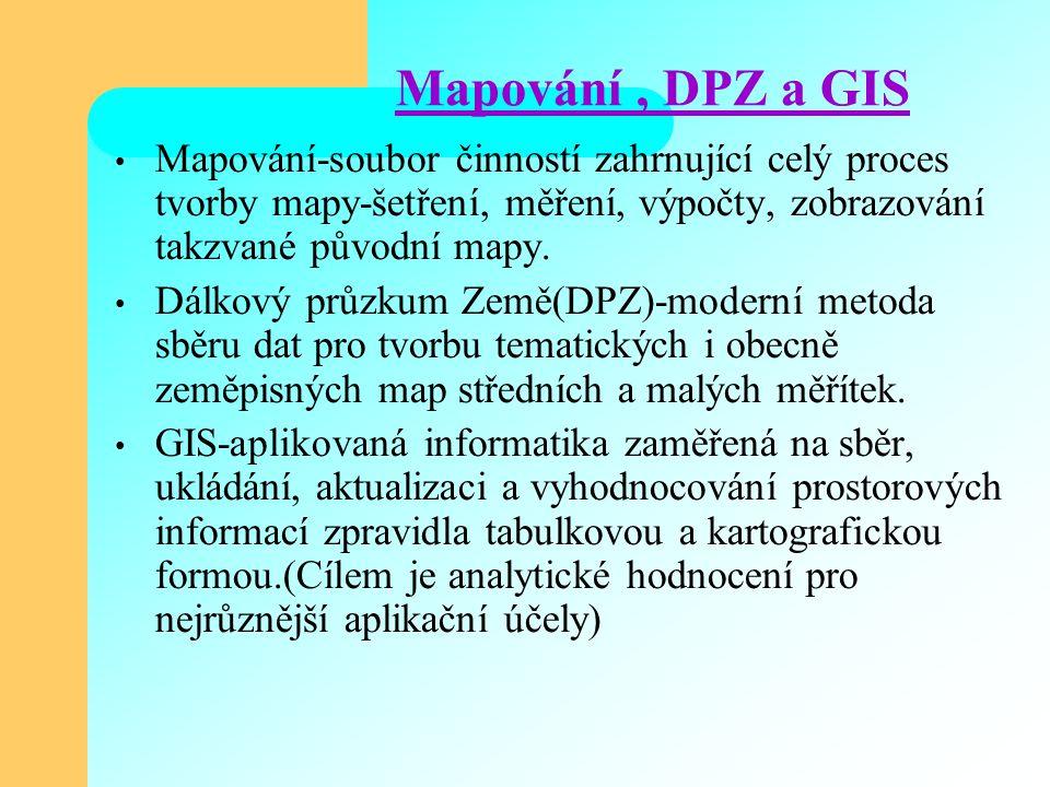 Mapování, DPZ a GIS Mapování-soubor činností zahrnující celý proces tvorby mapy-šetření, měření, výpočty, zobrazování takzvané původní mapy. Dálkový p