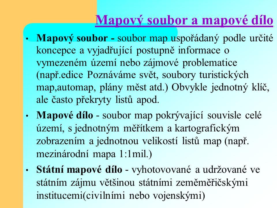 Mapový soubor a mapové dílo Mapový soubor - soubor map uspořádaný podle určité koncepce a vyjadřující postupně informace o vymezeném území nebo zájmov